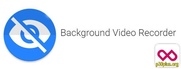 برنامه فیلمبرداری مخفی - فیلم برداری مخفی - Background Video Recorder - برنامه Background Video Recorder
